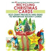 Recycling Christmas Cards: Eco Craft Projects and Ideas to Repurpose Holiday Cards - With 45 Special Blank Templates Included, Paperback/Anneke Lipsanen
