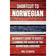 Shortcut to Norwegian: Beginner's Guide to Quickly Learning the Basics of the Norwegian Language, Paperback/Inge Stenberg