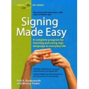 Signing Made Easy A Complete Program for Learning Sign Language. Includes Sentence Drills and Exercises for Increased Comprehension and