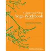 A Light from Within Yoga Workbook and Journal: A Personal Yoga Journey to Foster Greater Awareness Throughout the Changing Seasons of Your Life, Paperback