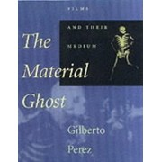 The Material Ghost: Films and Their Medium, Paperback/Gilberto Perez