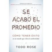 Se Acab El Promedio: C mo Tener xito En Un Mundo Que Valora La Uniformidad, Paperback/Todd Rose