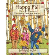 Color By Numbers Coloring Book For Adults: Happy Fall: Autumn Scenes Adult Coloring Book with Fall Scenes, Forests, Pumpkins, Leaves, Cats, and more!, Paperback/Zenmaster Coloring Books