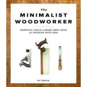 Minimalist Woodworker: Essential Tools and Smart Shop Ideas for Building with Less by Vic Tesoling