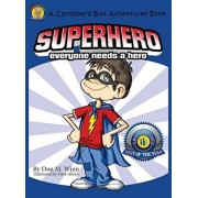 Superhero: A Kids Book about How Anybody Can Be an Answer to the Question, What Is a Hero? by Looking for Ways to Help People, Hardcover/Don M. Winn