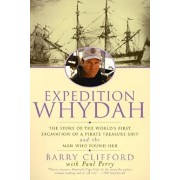 Expedition Whydah: The Story of the World's First Excavation of a Pirate Treasure Ship and the Man Who Found Her, Paperback/Barry Clifford