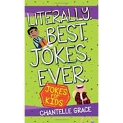 Literally. Best. Jokes. Ever.: Joke Book for Kids, Paperback/Chantelle Grace