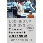 Locking Up Our Own: Crime and Punishment in Black America, Paperback/James Forman
