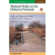 Weekend Walks on the Delmarva Peninsula: Walks and Hikes in Delaware and the Eastern Shore of Maryland and Virginia, Paperback/Jay Abercrombie