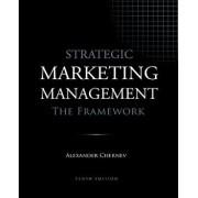 Strategic Marketing Management - The Framework, 10th Edition, Paperback/Alexander Chernev