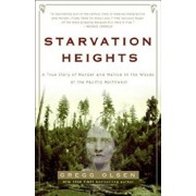 Starvation Heights: A True Story of Murder and Malice in the Woods of the Pacific Northwest, Paperback/Gregg Olsen