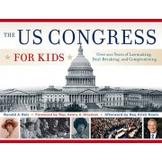 The US Congress for Kids: Over 200 Years of Lawmaking, Deal-Breaking, and Compromising, with 21 Activities, Paperback