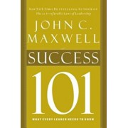 Success 101: What Every Leader Needs to Know, Hardcover/John C. Maxwell