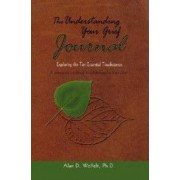 The Understanding Your Grief Journal Exploring the Ten Essential Touchstones