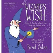 The Wizard's Wish: Or, How He Made the Yuckies Go Away A Story about the Magic in You, Hardcover/Brad Yates
