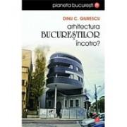 Arhitectura Bucurestilor, incotro?