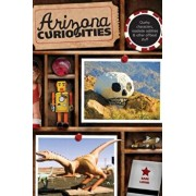 Arizona Curiosities: Quirky Characters, Roadside Oddities & Other Offbeat Stuff, Paperback/Sam Lowe