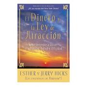 El Dinero y La Ley de Atraccion: Como Aprender a Atraer Prosperidad, Salud y Felicidad, Paperback/Esther Hicks