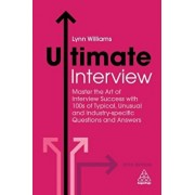Ultimate Interview: Master the Art of Interview Success with 100s of Typical, Unusual and Industry-Specific Questions and Answers, Paperback/Lynn Williams