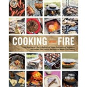 Cooking with Fire: From Roasting on a Spit to Baking in a Tannur, Rediscovered Techniques and Recipes That Capture the Flavors of Wood-Fi, Paperback/Paula Marcoux