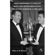 Adult Responses to Popular Music and Intergenerational Relations in Britain vers 19551975 par Mitchell & Gillian A. M.