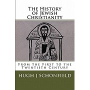 The History of Jewish Christianity: From the First to the Twentieth Century, Paperback/Hugh Joseph Schonfield