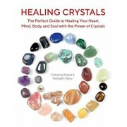 Healing Crystals: The Perfect Guide to Healing Your Heart, Mind, Body, and Soul with the Power of Crystals, Paperback/Nathaelh Remy