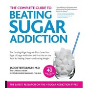 Complete Guide to Beating Sugar Addiction: The Cutting-Edge Program That Cures Your Type of Sugar Addiction and Puts You on the Road to Feeling Great-, Paperback/Jacob Teitelbaum