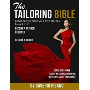 THE TAILORING BIBLE - Learn how to make your own clothes, from A to Z!: Complete Course Taught by an Italian master with 60 years of experience Be, Paperback/Saverio Pisano