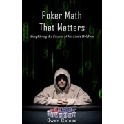 Poker Math That Matters: Simplifying the Secrets of No-Limit Hold'em, Paperback/Owen Gaines