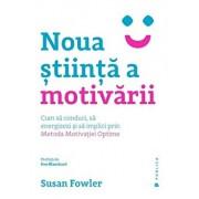 Noua stiinta a motivarii. Cum sa conduci, sa energizezi si sa implici prin Metoda Motivatiei Optime/Susan Fowler