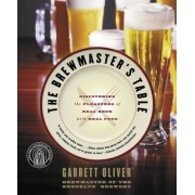 The Brewmaster's Table: Discovering the Pleasures of Real Beer with Real Food, Paperback