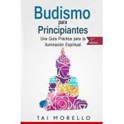 Budismo Para Principiantes: Una Guía Práctica Para La Iluminación Espiritual, Paperback/Tai Morello