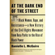 At the Dark End of the Street: Black Women, Rape, and Resistance--A New History of the Civil Rights Movement from Rosa Parks to the Rise of Black Pow, Paperback/Danielle L. McGuire