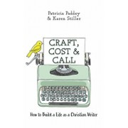 Craft, Cost & Call: How to Build a Life as a Christian Writer, Paperback/Karen Stiller