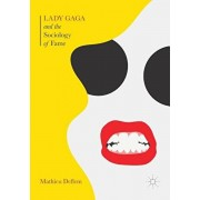 Lady Gaga and the Sociology of Fame. The Rise of a Pop Star in an Age of Celebrity, Paperback/Mathieu Deflem