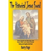 The Historical Jesus Found: The Real Life of Jesus as Revealed by the Vatican's Secret Archives and Other Texts, Paperback/Henry Dicencia