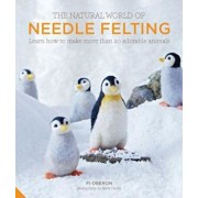 The Natural World of Needle Felting: Learn How to Make More Than 20 Adorable Animals, Hardcover/Fi Oberon