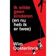 Ik wilde geen kinderen (en nu heb ik er twee) - Wim Oosterlinck