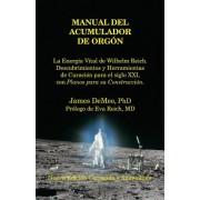 Manual del Acumulador de Orgon: La Energia Vital de Wilhelm Reich, Descubrimientos y Herramientas de Curacion Para El Siglo XXI Con Planos Para Su Con