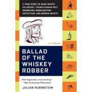 Ballad of the Whiskey Robber: A True Story of Bank Heists, Ice Hockey, Transylvanian Pelt Smuggling, Moonlighting Detectives, and Broken Hearts, Paperback