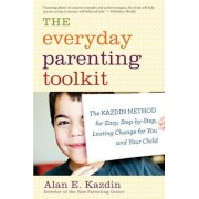 The Everyday Parenting Toolkit: The Kazdin Method for Easy, Step-By-Step, Lasting Change for You and Your Child, Paperback