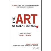 The Art of Client Service: The Classic Guide, Updated for Today's Marketers and Advertisers, Hardcover/Robert Solomon