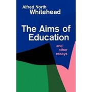 The Aims of Education and Other Essays, Paperback/Alfred North Whitehead