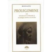 Prolegomene sau Introducere in filozofia si sociologia istoriei universale - Ibn Khaldun