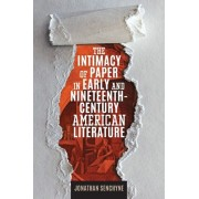 The Intimacy of Paper in Early and Nineteenth-Century American Literature, Paperback/Jonathan Senchyne