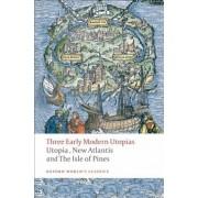 Three Early Modern Utopias: Utopia, New Atlantis, The Isle of Pines, Paperback