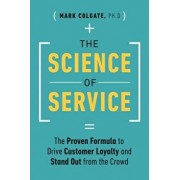 The Science of Service: The Proven Formula to Drive Customer Loyalty and Stand Out from the Crowd, Hardcover/Mark Colgate