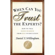 When Can You Trust the Experts': How to Tell Good Science from Bad in Education, Hardcover/Daniel T. Willingham