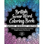 British Swear Word Coloring Book: A Sweary Adult Coloring Book of 40 Very English Swears from the UK, Paperback